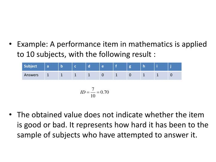 Example: A performance item in mathematics is applied to 10 subjects, with the following result