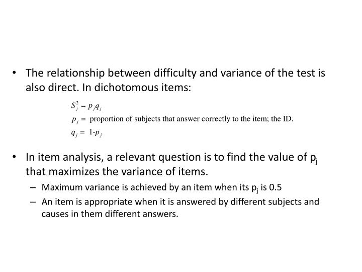 The relationship between difficulty and variance of the test is also direct. In dichotomous items
