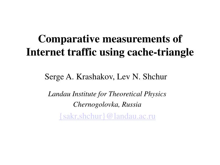 Comparative measurements of Internet traffic using cache-triangle