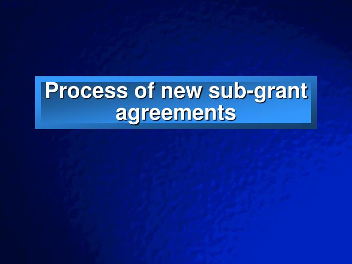 Process of new sub grant agreements