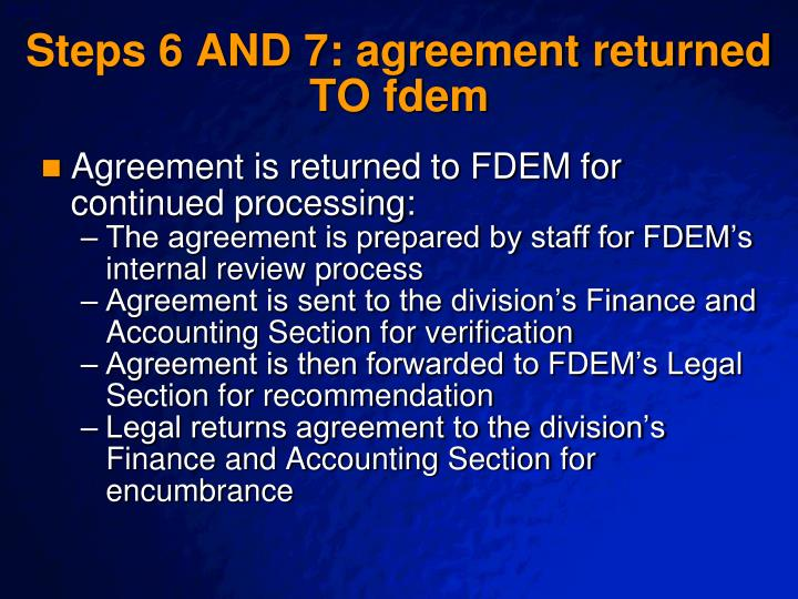 Steps 6 AND 7: agreement returned TO fdem