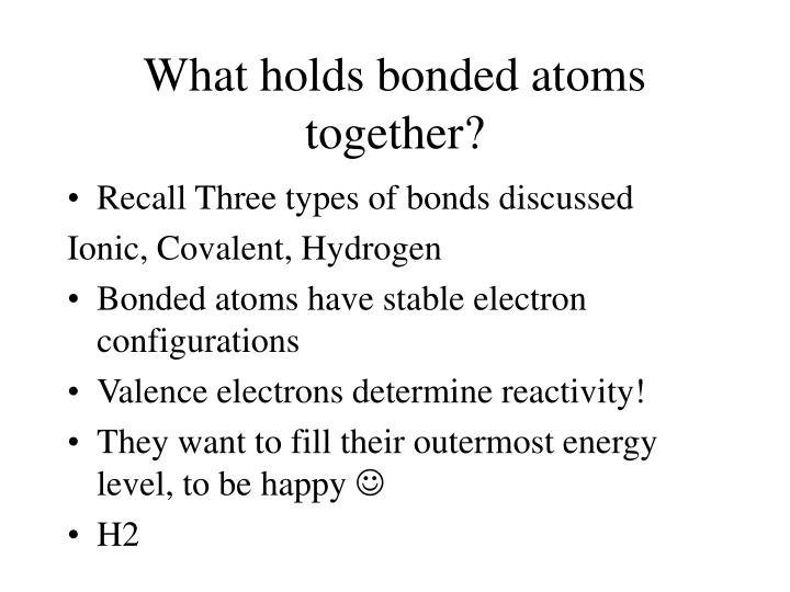 What holds bonded atoms together?