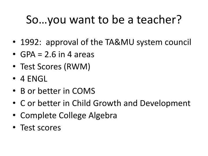 So…you want to be a teacher?