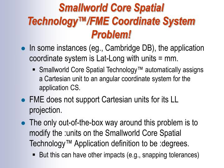 Smallworld Core Spatial Technology™/FME Coordinate System Problem!