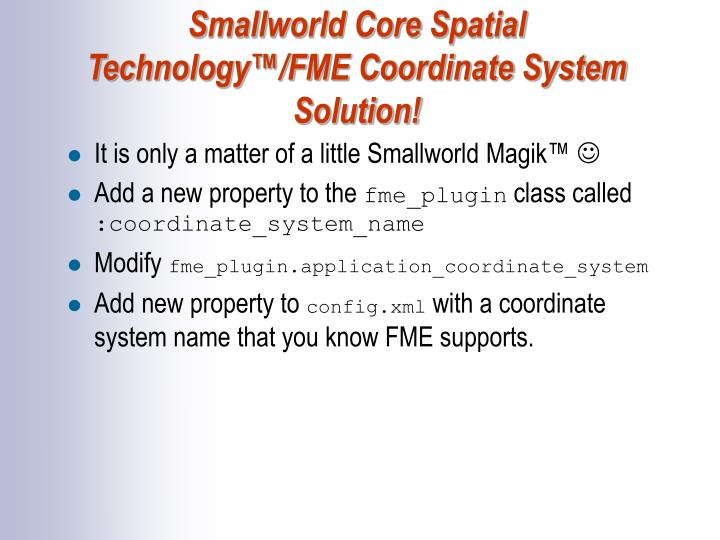 Smallworld Core Spatial Technology™/FME Coordinate System Solution!