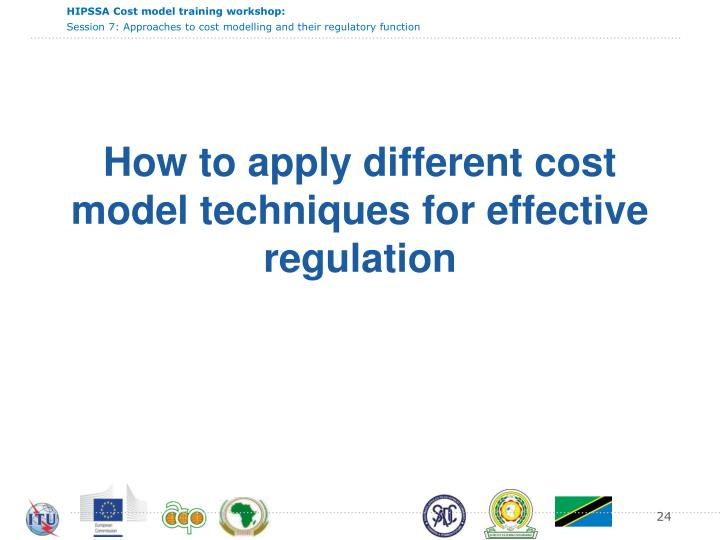 How to apply different cost model techniques for effective regulation