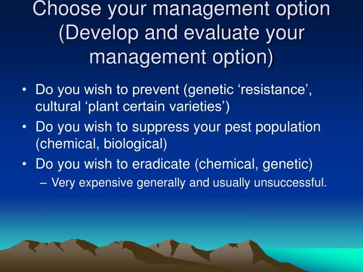 Choose your management option (Develop and evaluate your management option)