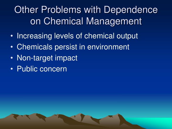 Other Problems with Dependence on Chemical Management