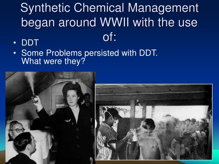 Synthetic Chemical Management began around WWII with the use of: