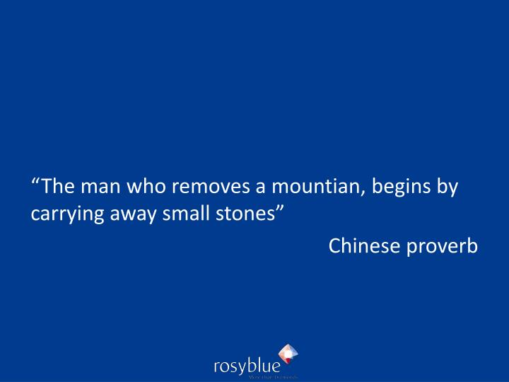 """""""The man who removes a mountian, begins by carrying away small stones"""""""
