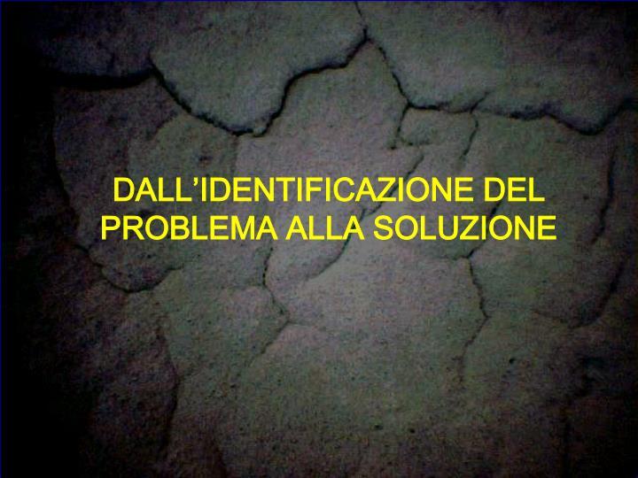 DALL'IDENTIFICAZIONE DEL PROBLEMA ALLA SOLUZIONE