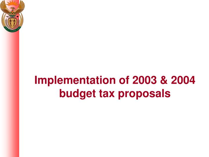 Implementation of 2003 & 2004 budget tax proposals
