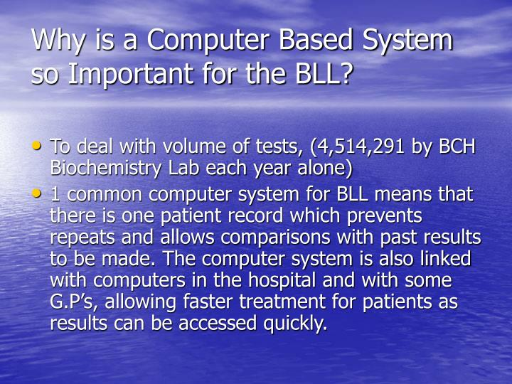 Why is a Computer Based System so Important for the BLL?