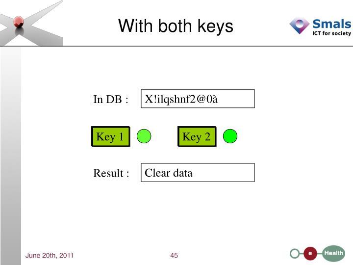 With both keys