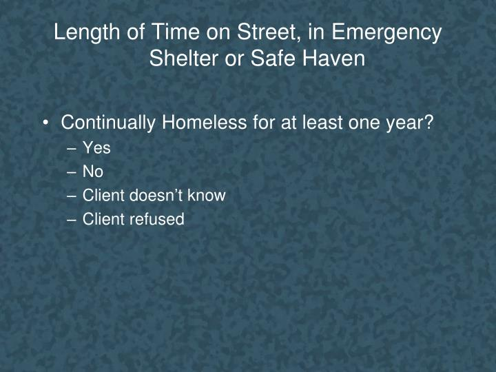Length of Time on Street, in Emergency Shelter or Safe Haven