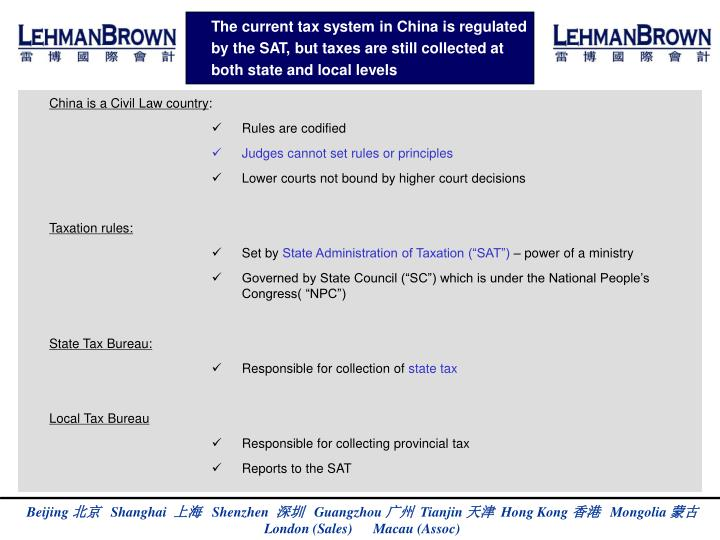 The current tax system in China is regulated by the SAT, but taxes are still collected at both state and local levels