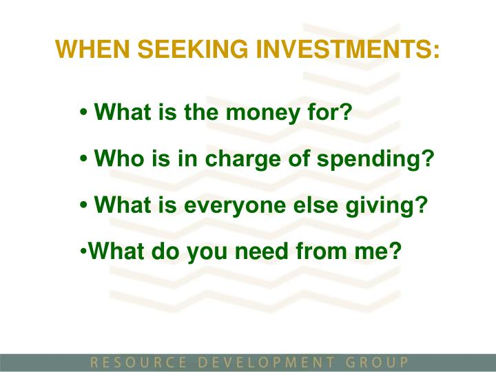WHEN SEEKING INVESTMENTS: