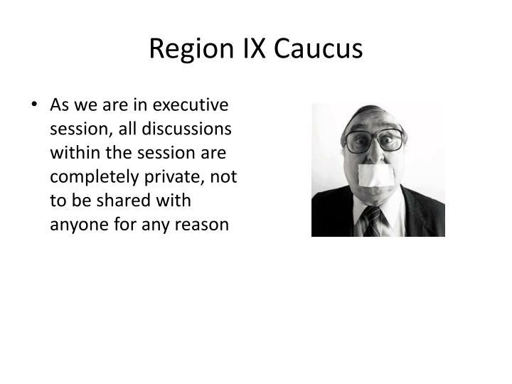 Region IX Caucus