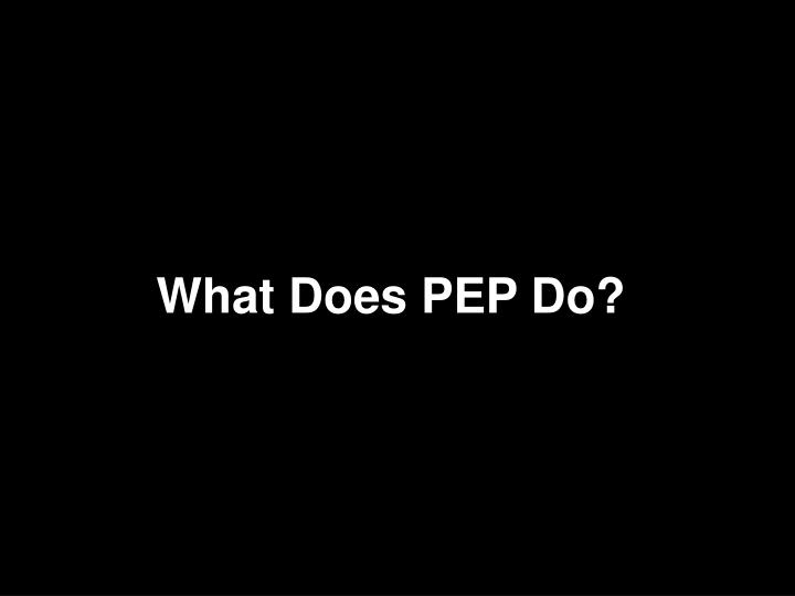 What does pep do