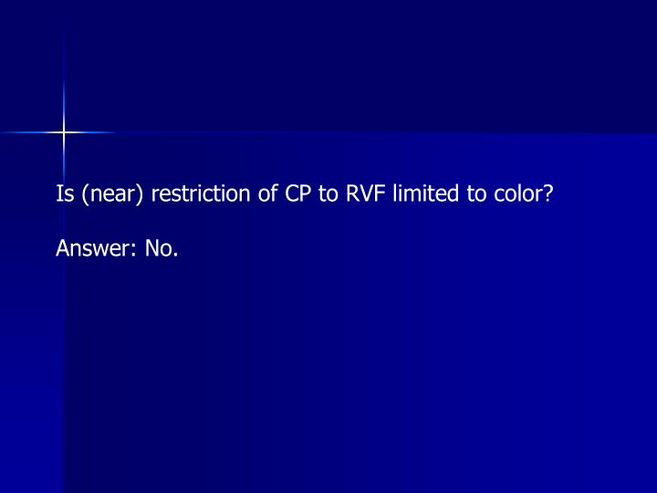 Is (near) restriction of CP to RVF limited to color?