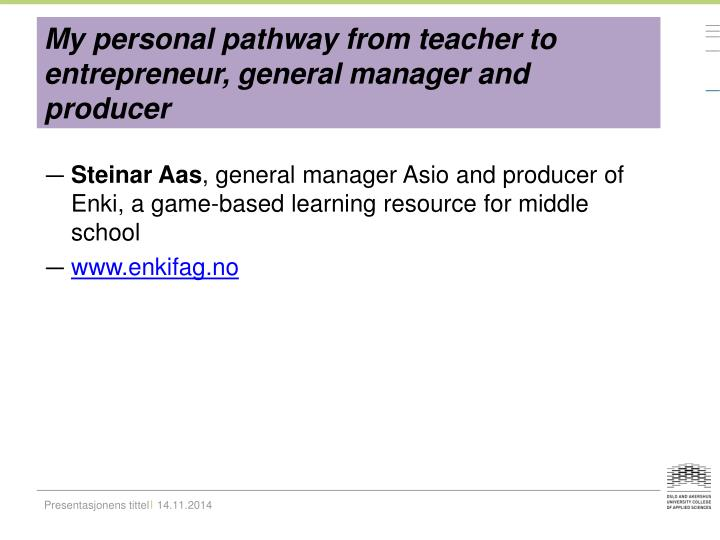 My personal pathway from teacher to entrepreneur, general manager and producer
