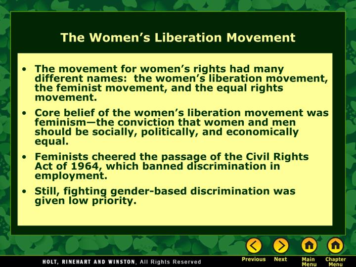 The movement for women's rights had many different names:  the women's liberation movement, the feminist movement, and the equal rights movement.