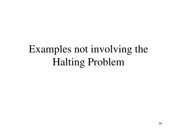 Examples not involving the Halting Problem