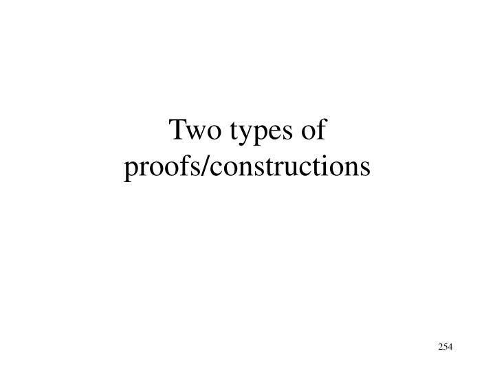 Two types of proofs/constructions