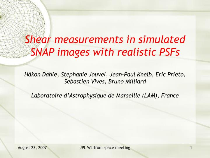 Shear measurements in simulated SNAP images with realistic PSFs