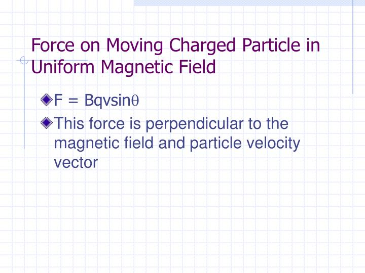 Force on Moving Charged Particle in Uniform Magnetic Field