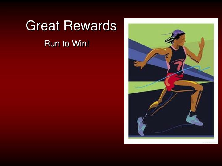 Great rewards