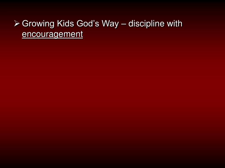 Growing Kids God's Way – discipline with