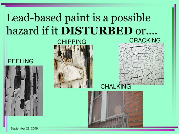 Lead-based paint is a possible hazard if it