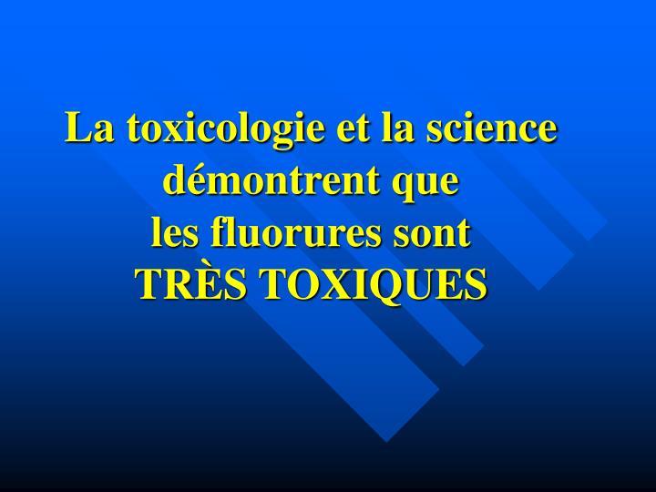 La toxicologie et la science démontrent que