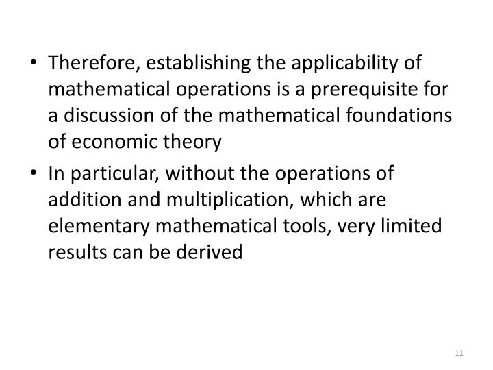 Therefore, establishing the applicability of mathematical operations is a prerequisite for a discussion of the mathematical foundations of economic theory