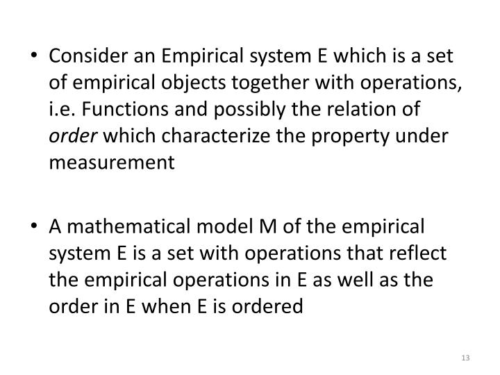 Consider an Empirical system E which is a set of empirical objects together with operations, i.e. Functions and possibly the relation of