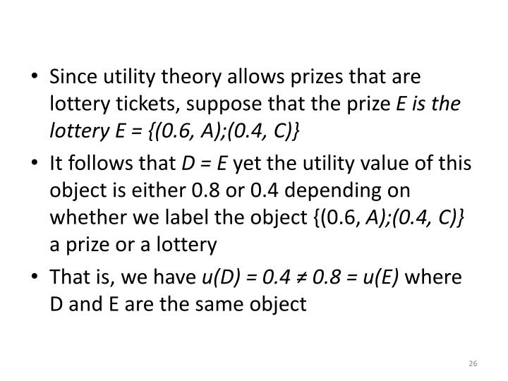 Since utility theory allows prizes that are lottery tickets, suppose that the prize