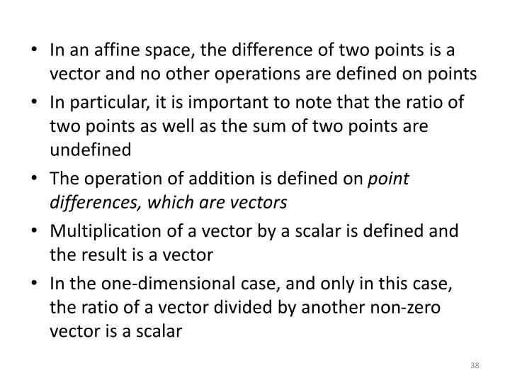 In an affine space, the difference of two points is a vector and no other operations are defined on points
