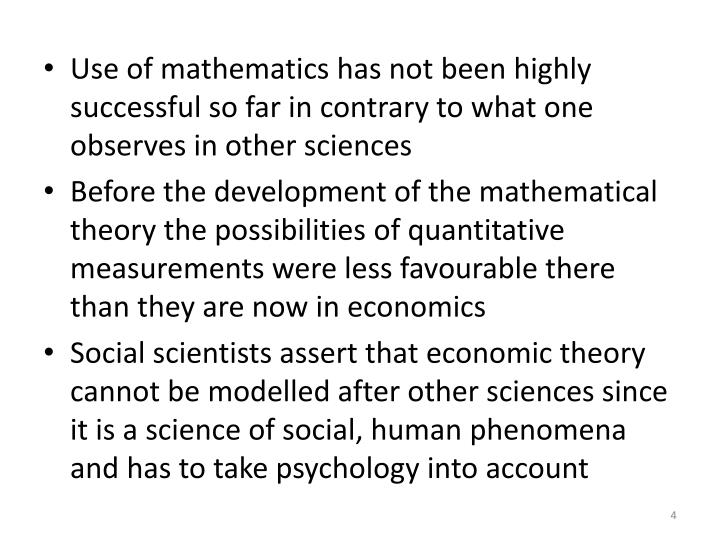 Use of mathematics has not been highly successful so far in contrary to what one observes in other sciences