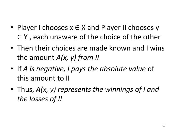 Player I chooses x ∈ X and Player II chooses y ∈ Y , each unaware of the choice of the other