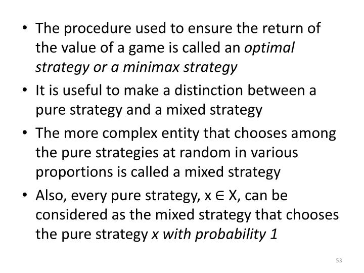 The procedure used to ensure the return of the value of a game is called an