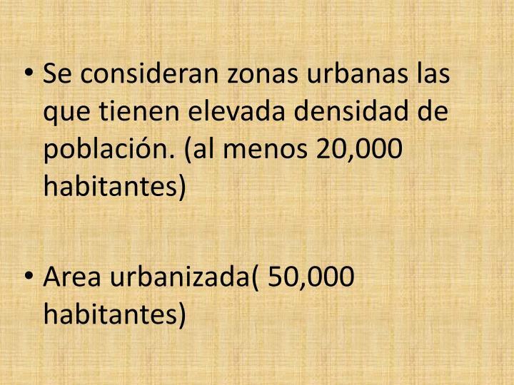 Se consideran zonas urbanas las que tienen elevada densidad de población. (al menos 20,000 habitantes)