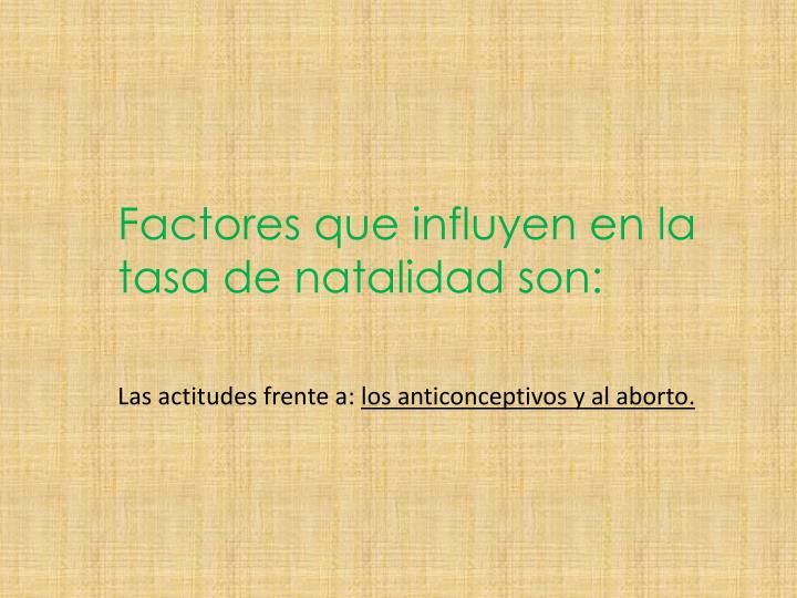 Factores que influyen en la tasa de natalidad son: