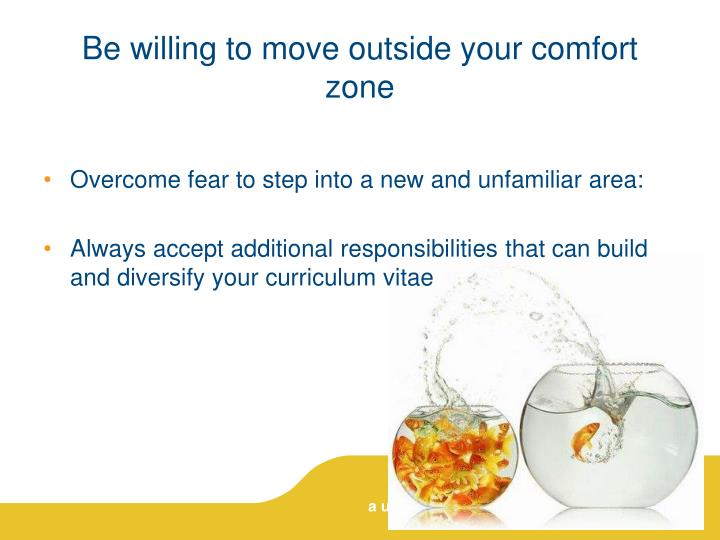 Be willing to move outside your comfort zone