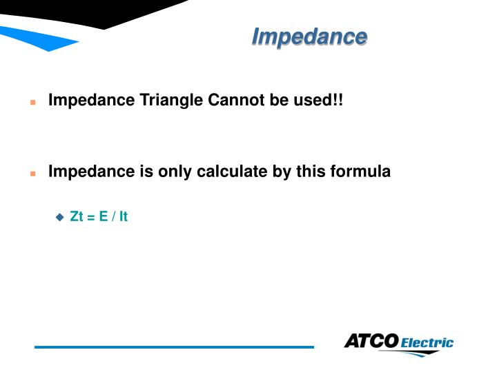 Impedance Triangle Cannot be used!!