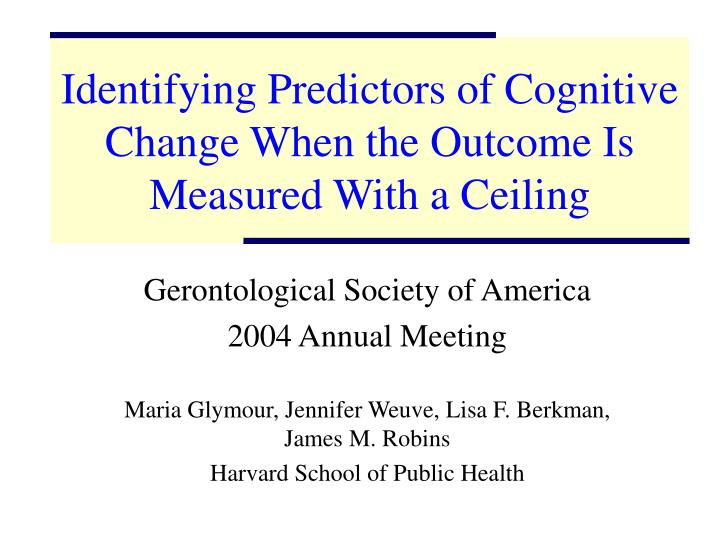 Identifying Predictors of Cognitive Change When the Outcome Is Measured With a Ceiling
