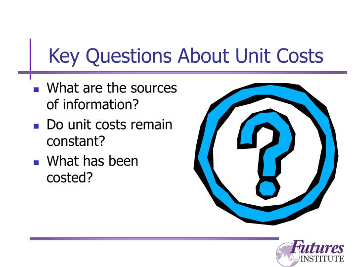 Key Questions About Unit Costs