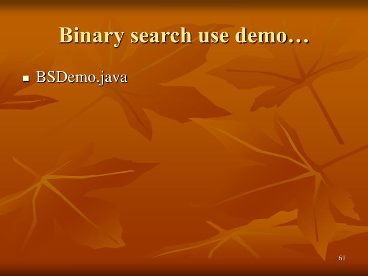 Binary search use demo…