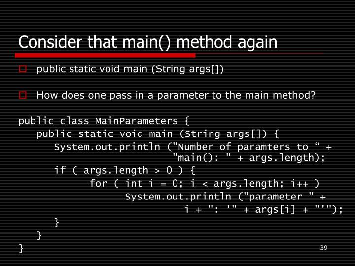 Consider that main() method again