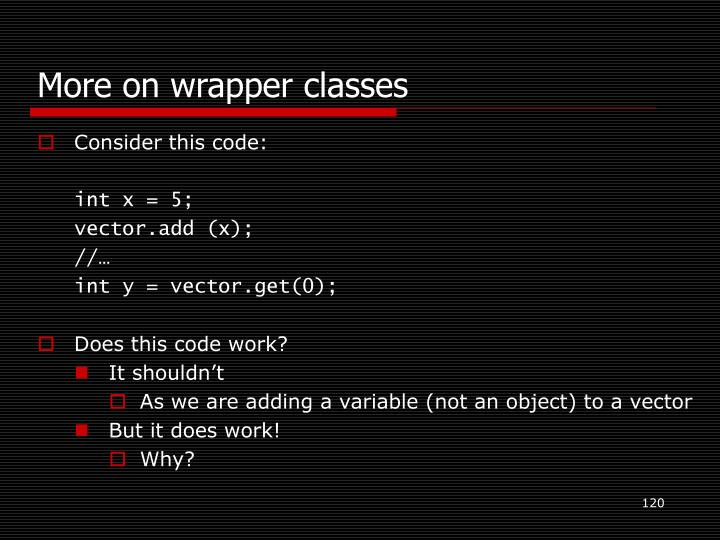 More on wrapper classes